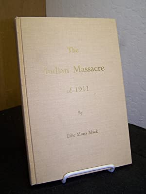 The Indian Massacre of 1911 at Little High Rock Canyon Nevada.: Mack, Effie Mona.