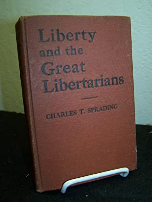 Liberty and the Great Libertarians.: Sprading, Charles T.