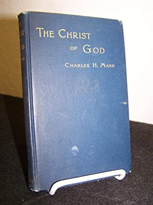 The Christ of God: The Rationale of the Deity of Jesus Christ.: Mann, Charles H.