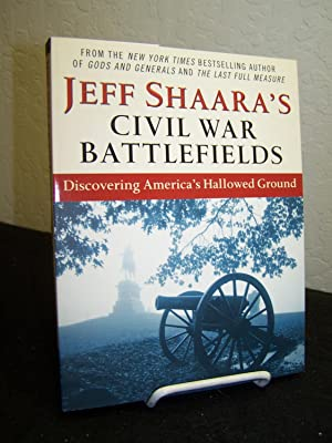 Jeff Shaara?s Civil War Battlefields: Discovering America?s Hallowed Ground.: Shaara, Jeff.