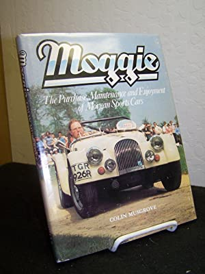 Moggie: The Purchase, Maintenance and Enjoyment of Morgan Sports Cars.: Musgrove, Colin.