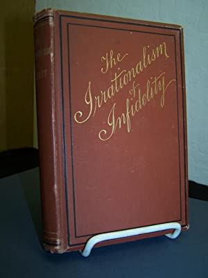 The Irrationalism of Infidelity: Being a Reply to ?Phases of Faith?, Abridged.: Burton, Alfred H., ...