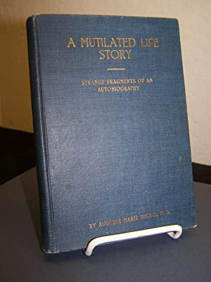A Mutilated Life Story: Strange Fragments of an Autobiography.: Michele, Auguste Marie.