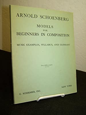 Models for Beginners in Composition: Music Examples, Syllabus, and Glossary.: Schoenberg, Arnold.