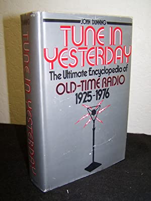 Tune In Yesterday, The Ultimate Encyclopdia of Old-Time Radio 1925-76.: Dunning, John.