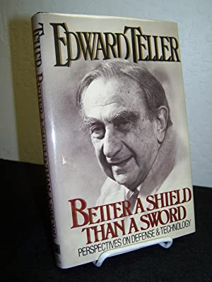 Better a Shield Than a Sword: Perspectives on Defense and Technology.: Teller, Edward.