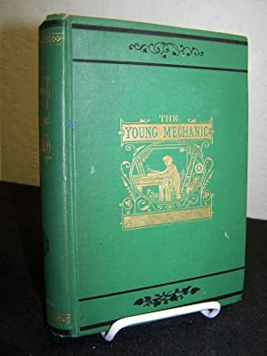 The Young Mechanic Containing Directions for the Use of All Kinds of Tools, and for the ...