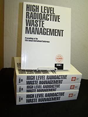 High Level Radioactive Waste Management, 4 Vols.: Proceedings of the Fifth Annual International ...