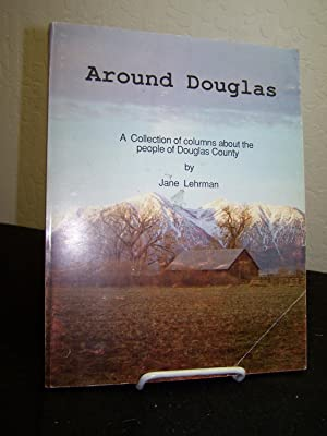 Around Douglas: A Collection of Columns About the People of Douglas County.: Lehrman, Jane.