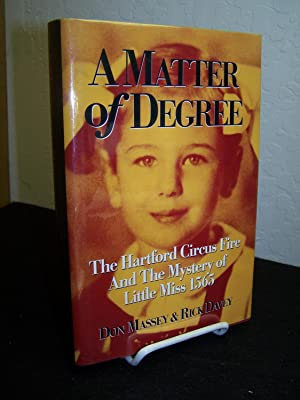 A Matter of Degree: The Hartford Circus Fire and the Mystery of Little Miss 1565.: Massey, Don and ...