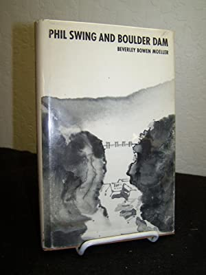 Phil Swing and Boulder Dam.: Moeller, Beverly Bowen.