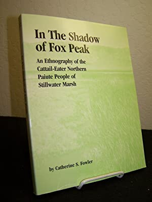 In the Shadow of Fox Peak: An Ethnography of the Cattail-Eater Northern Paiute People of Stillwater...