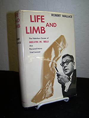 Life and Limb: The Fabulous Career of Melvin M. Belli, Ace Personal-Injury Trial Lawyer.: Wallace, ...
