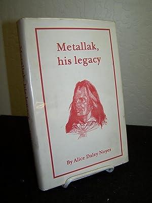 Metallak, his legacy.: Noyes, Alice Daley.