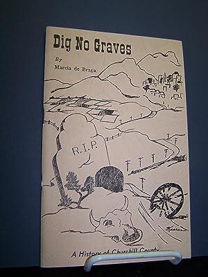 Dig No Graves: A History of Churchill County.: De Braga, Marcia.