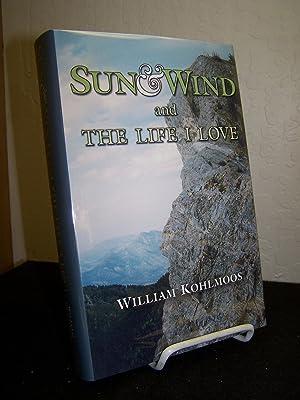 Sun & Wind and the Life I Love.: Kohlmoos, William.