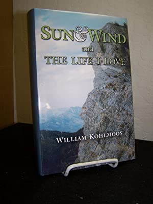 Sun & Wind and the Life I Love.: Kohlmoos, William.