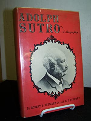 Adolph Sutro~ A Biography.: Stewart, Robert E. Jr. and Mary Francis.