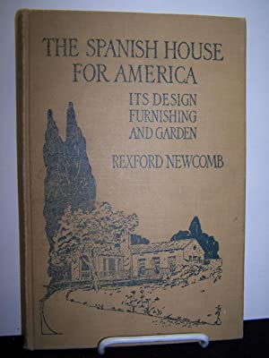 The Spanish House for America: Its Design, Furnishing, and Garden.: Newcomb, Rexford.