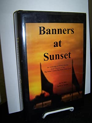 Banners at Sunset: An Anthology of WWII Stories from Veterans of the Big Stone County/ Big ...