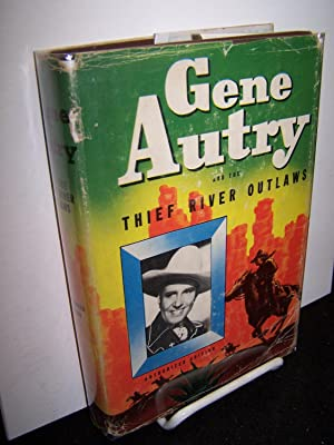 Gene Autry and the Thief River Outlaws; An Original Story Featuring Gene Autry, Famous Motion ...
