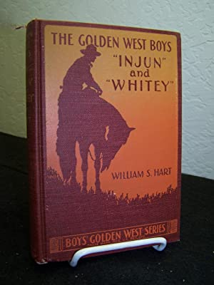 Golden West Boys: 'Injun and 'Whitey. A Story of Adventure: Hart, William S.