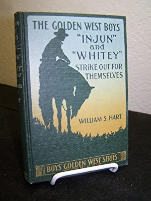 The Golden West Boys: 'Injun' and 'Whitey' Strike Out for Themselves.: Hart, ...