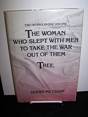 The Woman Who Slept With Men to Take the War Out of Them: and Tree.: Metzger, Deena.
