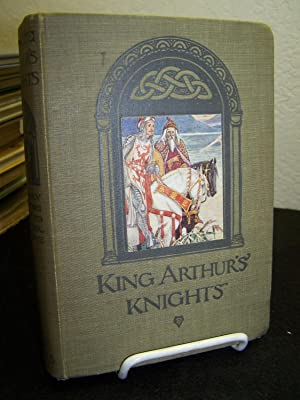 King Arthur?s Knights: The Tales Re-told for Boys and Girls.: Gilbert, Henry.
