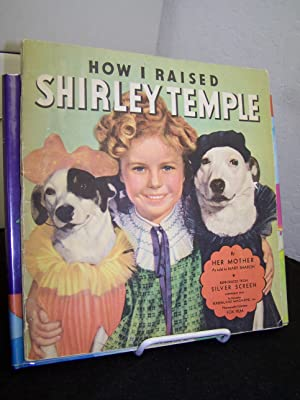 How I Raised Shirley Temple by Her Mother.: Temple, Gertude.