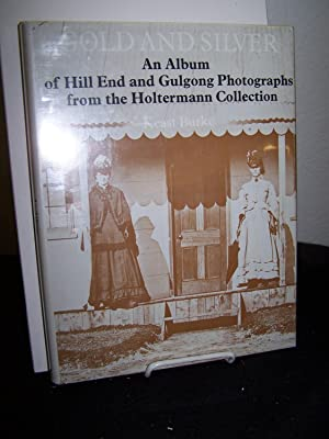 Gold and Silver, An Album of Hill End and Gulgong Photographs from the Holtermann Collection. (...