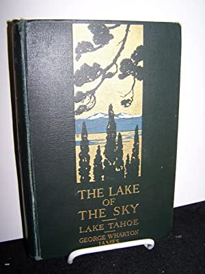The Lake of the Sky: Lake Tahoe in the High Sierras of California and Nevada.: James, George ...
