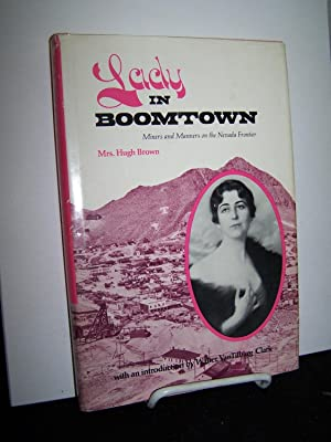 Lady in Boomtown; Miners and Manners on the Nevada Frontier.: Brown, Mrs. Hugh.