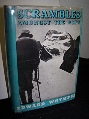 Scrambles Amongst the Alps: With Additional Illustrations and Material from the Author's ...