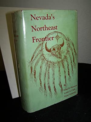 Nevada's Northeast Frontier.: Patterson, Edna B., Louse A. Ulph, and Victor Goodwin.