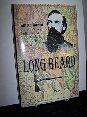 Long Beard: Warren Wasson; Nevada Pioneer, Indian Agent, U.S. Marshal, Inventor and Enigma.: ...