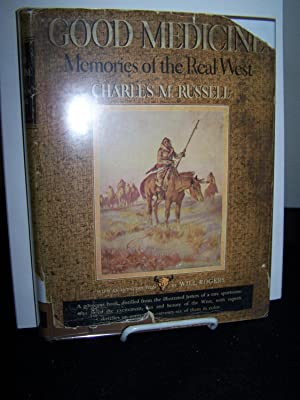 Good Medicine: Memories of the Real West.: Russell, Charles M.