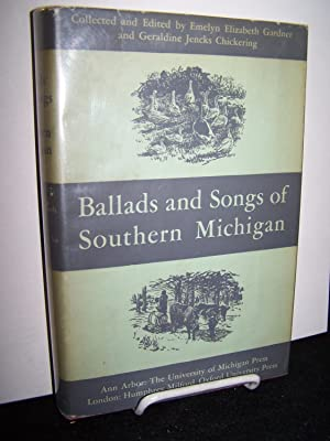 Ballads and Songs of Southern Michigan.: Gardner, Emelyn Elizabeth and Geraldine Jencks Chickering,...