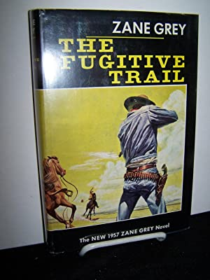 The Fugitive Trail.: Grey, Zane.