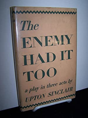 The Enemy Had It Too: A Play in Three Acts.: Sinclair, Upton.