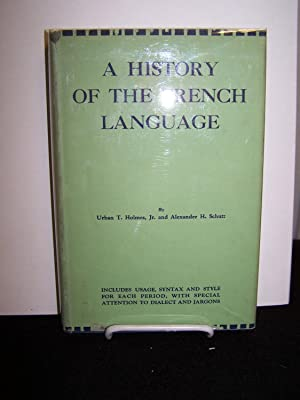 A History of the French Language.: Holmes, Urban T. Jr. and Alexander H. Schutz.