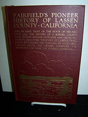 Fairfield's Pioneer History of Lassen County California Containing Everything That Can be ...