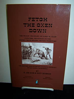 Fetch the Oxen Down: The Tragic 1864 Diary of James M. Craw; Concord, Minnesota to the Smoke Creek ...