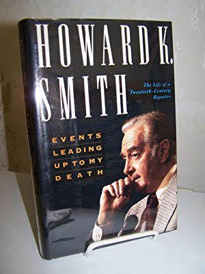 Events Leading Up To My Death: The Life of a Twentieth Century Reporter.: Smith, Howard K.