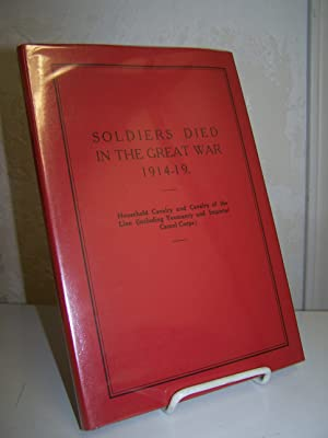Soldiers Died in the Great War 1914-1919: Part 1; Household Cavalry and Cavalry of the Line (Incl...