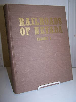 Railroads of Nevada: Volume One - the Northern Roads.: Myrick, David F.