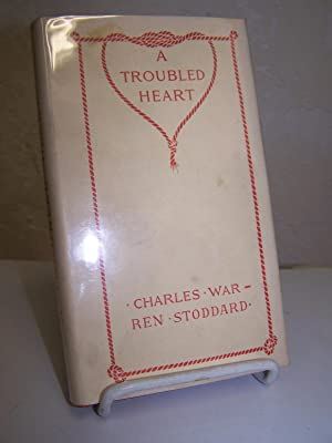 A Troubled Heart and How It Was Comforted at Last.: Stoddard, Charles Warren.