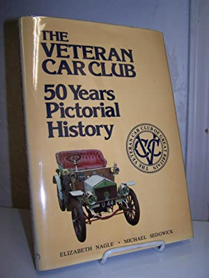 The Veteran Car Club. 50 Years Pictorial History.: Nagle, Elizabeth and Michael Sedgwick