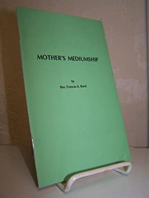 Mother's Mediumship.: Bond, Frances A.