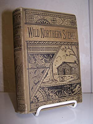 Wild Northern Scenes; or, Sporting Adventures With the Rifle and the Rod.: Hammond, S.H.